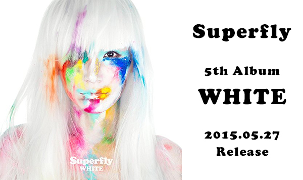 Superfly [5th Album] WHITE 2015.05.27 Release